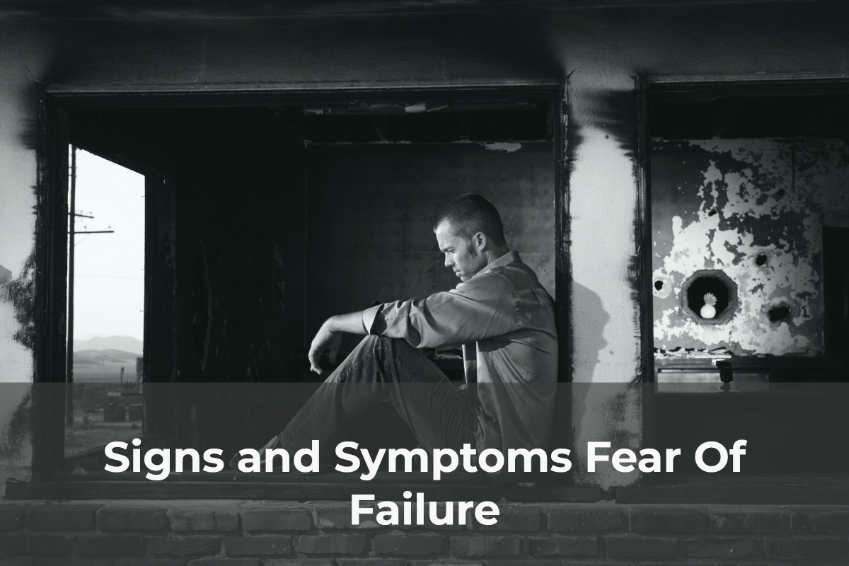 Signs and Symptoms Fear Of Failure